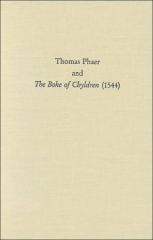 Thomas Phaer and the Boke of Chyldren (1544) (Medieval & Renaissance Texts & Studies (Series), V. 201.)
