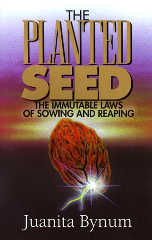 The Planted Seed: The Immutable Laws of Sowing and Reaping