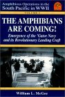 The Amphibians Are Coming! Emergence of the 'Gator Navy and Its Revolutionary Landing Craft (Amphibious Operations in the South Pacific in WWII, Vol. 1)