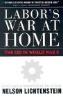 Labor's War at Home: The CIO in World War II (Labor in Crisis)