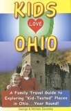 Kids Love Ohio: A Parent's Guide to Exploring Fun Places in Ohio With Children. . .year Round! (Kids Love Ohio)