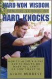 Hard-Won Wisdom From The School Of Hard Knocks: How To Avoid A Fight And Things To Do When You Can't Or Don't Want To