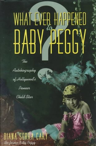 Whatever Happened to Baby Peggy? by Diana Serra Cary