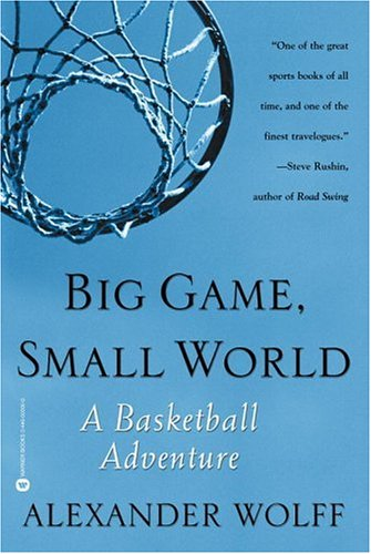Big Game, Small World by Alexander Wolff