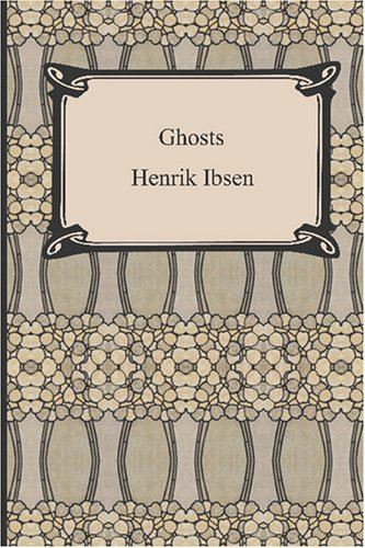 ghosts henrik ibsen essay The haunting taste of henrik ibsen's ghosts kakila singh a new spirit entered the english theatre from 1860 under the influence of foreign dramatists, the most.