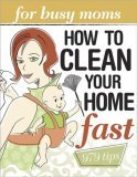 How to Clean Your Home Fast: For Busy Moms