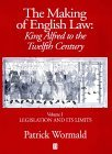 The Making of English Law : King Alfred to the Twelfth Century : Vol 1 Legislation and its Limits