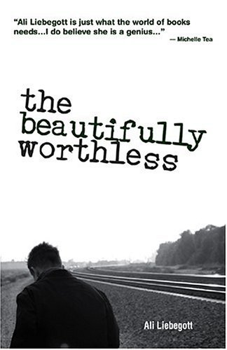 The Beautifully Worthless by Ali Liebegott
