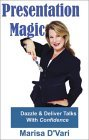 Presentation Magic: Dazzle & Deliver Talks With Confidence