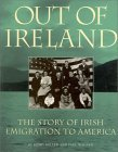 Out of Ireland: The Story of Irish Emigration to American