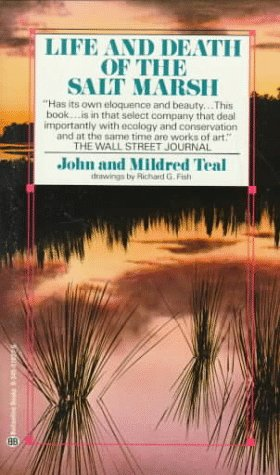 Life and Death of the Salt Marsh by John Teal