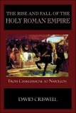 The Rise and Fall of the Holy Roman Empire: From Charlemagne to Napoleon