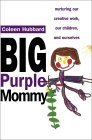 Big Purple Mommy: Nurturing our Creative Work, our Children and Ourselves