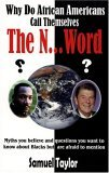 Why Do African Americans Call Themselves the N...Word?: Myths You Believe and Questions You Want to Know About Blacks but Are Afraid to Mention