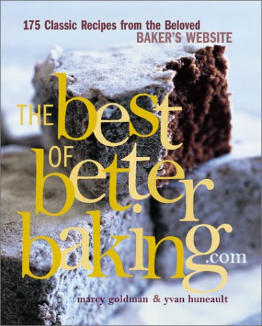 The Best of Betterbaking.Com: 150 Classic Recipes from the Beloved Baker's Website