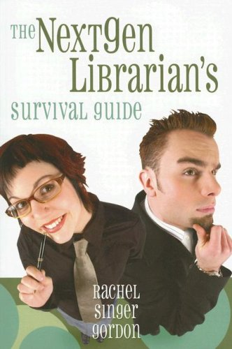 The Nextgen Librarian's Survival Guide by Rachel Singer Gordon