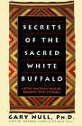 Secrets of the Sacred White Buffalo: Native American Healing Remedies, Rites and Rituals
