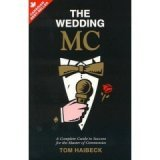 The Wedding Mc: A Complete Guide To Success For The Master Of Ceremonies
