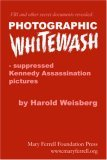 Photographic Whitewash: Suppressed Kennedy Assassination Pictures