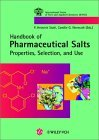 Handbook of Pharmaceutical Salts: Properties, Selection, and Use
