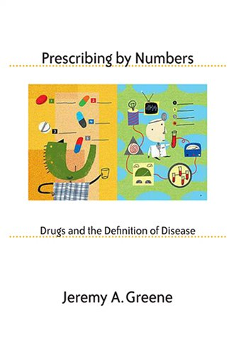 Prescribing by Numbers: Drugs and the Definition of Disease