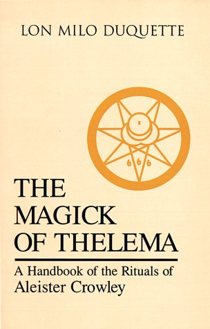 The Magick of Thelema: A Handbook of the Rituals of Aleister Crowley