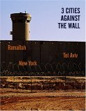 Three Cities Against the Wall: Palestinian, Israeli and American Artists Protest in Three Cities
