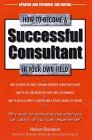 How to Become a Successful Consultant in Your Own Field, 3rd Edition