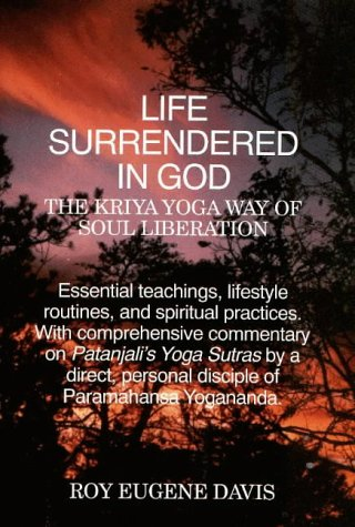 Life Surrendered in God: The Philosophy and Practices of Kriya Yoga