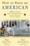 How to Raise an American: 1776 Fun and Easy Tools, Tips, and Activities to Help Your Child Love This Country