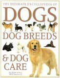 The Ultimate Encyclopedia of Dogs: Dog Breeds & Dog Care