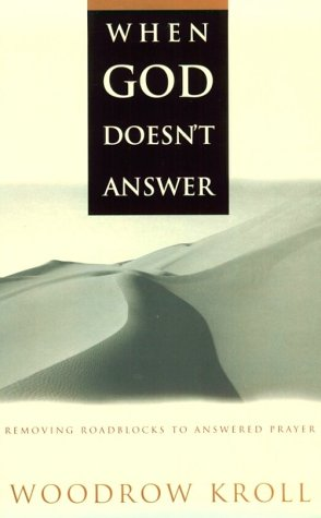When God Doesn't Answer: Removing Roadblocks to Answered Prayer