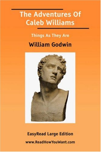 The Adventures of Caleb Williams Things as They Are [Easyread... by William Godwin