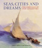 Seas, Cities and Dreams: The Paintings of Ivan Aivazovsky