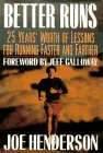 Better Runs: 25 Years' Worth of Lessons for Running Faster and Farther