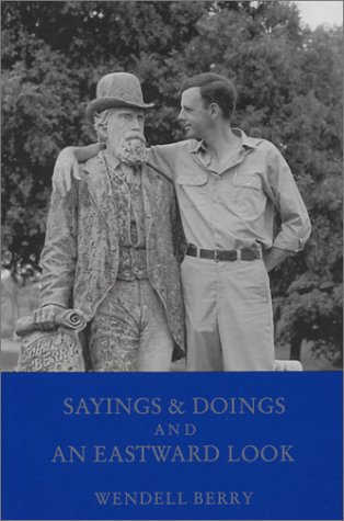 Sayings & Doings and an Eastward Look by Wendell Berry