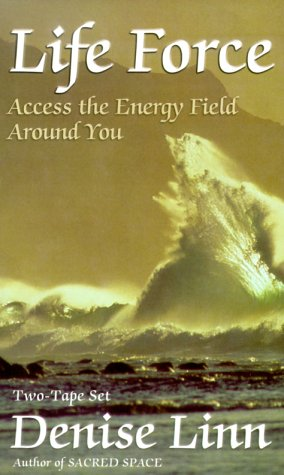 Life Force: Access the Energy Field Around You