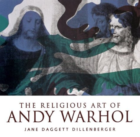 The Religious Art of Andy Warhol by Jane Daggett Dillenberger
