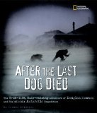 After the Last Dog Died : The True-Life, Hair-Raising Adventure of Douglas Mawson's 1912 Antarctic Expedition