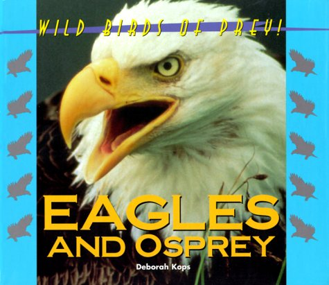 Wild Birds of Prey - Eagles & Osprey (Wild Birds of Prey)
