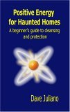 Positive Energy for Haunted Homes: A Beginner's Guide to Cleansing and Protection