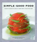 Simple Good Food: Fusion Flavours To Cook At Home With A Four Star Chef