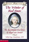 The Winter of Red Snow: The Revolutionary War Diary of Abigail Jane Stewart, Valley Forge, Pennsylvania, 1777
