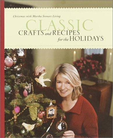 Classic Crafts and Recipes for the Holidays by Martha Stewart