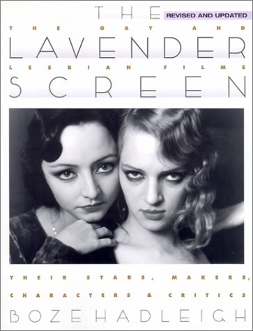 The Lavender Screen: The Gay and Lesbian Films--Their Stars, Makers, Characters,and Critics