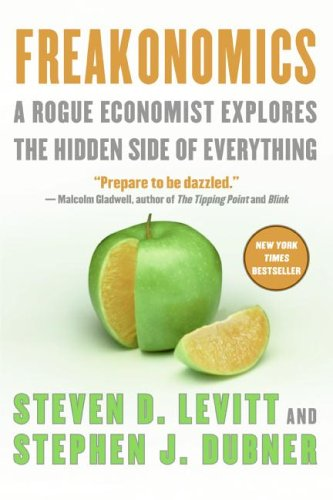 Freakonomics - A Rogue Economist Explores The Hidden Side Of ... by Steven D. Levitt