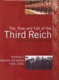 The Rise and Fall of the Third Reich, an Illustrated History, Germany's Victories and Defeat 1939-1945