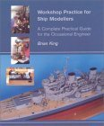 Workshop Practice for Ship Modellers: A Complete Practical Guide for the Occasional Engineer