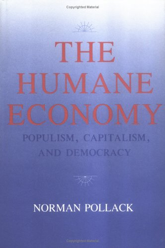 The Humane Economy: Populism, Capitalism, and Democracy