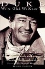 Duke: We're Glad We Knew You: John Wayne's Friends and Colleagues Remember His RemarkableLife